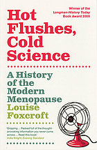 Hot flushes, cold science : a history of the modern menopause