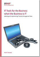 IT tools for the business when the business is IT : selecting and implementing IT service management tools