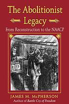 The abolitionist legacy : from Reconstruction to the NAACP