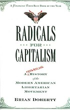Radicals for capitalism : a freewheeling history of the modern American libertarian movement