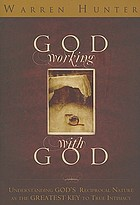 God working with God : understanding God's reciprocal nature as the greatest key to true intimacy