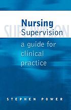 Nursing supervision : a guide for clinical practice