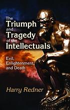 The Triumph and Tragedy of the Intellectuals : Evil, Enlightenment, and Death.