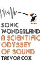 Sonic wonderland : a scientific odyssey of sound