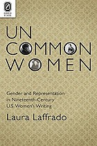 Uncommon women : gender and representation in nineteenth-century U.S. women's writing