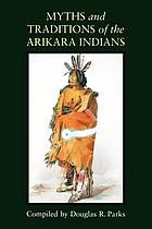 Myths and traditions of the Arikara Indians