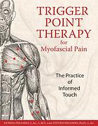 Trigger point therapy for myofascial pain : the practice of informed touch