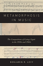 Metamorphosis in music the compositions of György Ligeti in the 1950s and 60s