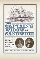 The captain's widow of Sandwich : self-invention and the life of Hannah Rebecca Burgess, 1834-1917