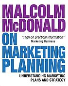 Malcolm McDonald on marketing planning : understanding marketing plans and strategy