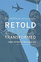 Retold, resold, transformed : crime fiction in the global era