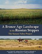 A Bronze Age Landscape in the Russian Steppes : the Samara Valley Project.