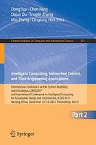 Intelligent computing, networked control, and their engineering applications : International Conference on Life System Modeling and Simulation, LSMS 2017 and International Conference on Intelligent Computing for Sustainable Energy and Environment, ICSEE 2017, Nanjing, China, September 22-24, 2017, Proceedings. Part II