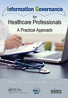 Information Governance for Healthcare Professionals : a Practical Approach.