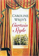 Caroline Wrey's curtain style : a complete step-by-step course with 15 projects.