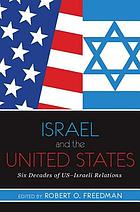 Israel and the United States : six decades of US-Israeli relations