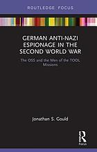 German anti-Nazi espionage in the Second World War : the OSS and the men of the TOOL missions