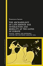 The archaeology of late bronze age interaction and mobility at the gates of Europe : people, things and networks around the southern Adriatic Sea