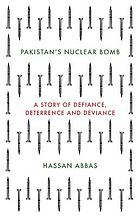 Pakistan's nuclear bomb : a story of defiance, deterrence and deviance
