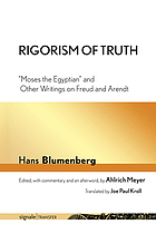 Rigorism of Truth : Moses the Egyptian and Other Writings on Freud and Arendt.