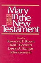 Mary in the New Testament : a collaborative assessment by Protestant and Roman Catholic scholars