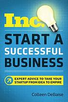 Start a successful business : expert advice to take your startup from idea to empire