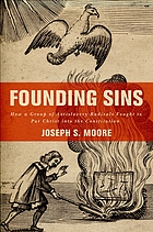 Founding sins : how a group of antislavery radicals fought to put Christ into the constitution