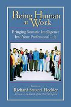 Being human at work : bringing somatic intelligence into your professional life