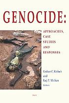Genocide : approaches, case studies, and responses