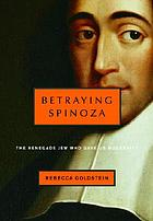 Betraying Spinoza : the renegade Jew who gave us modernity