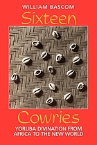 Sixteen cowries : Yoruba divination from Africa to the New World