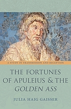 The fortunes of Apuleius and the Golden Ass : a study in transmission and reception