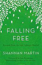 Falling free : rescued from the life I always wanted