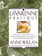 La Varenne pratique : the complete illustrated cooking course, techniques, ingredients, and tools of classic modern cuisine