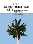 The infrastructural city : networked ecologies in Los Angeles