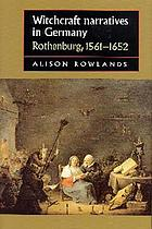 Witchcraft narratives in Germany : Rothenburg, 1561-1652