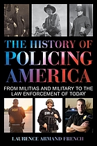 The history of policing America : from militias and military to the law enforcement of today