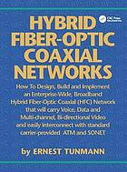 Hybrid fiber-optic coaxial networks : how to design, build, and implement an enterprise-wide broadband HFC network