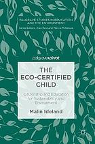 The Eco-Certified Child : Citizenship and Education for Sustainability and Environment.