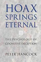 Hoax springs eternal : the psychology of cognitive deception