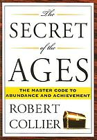 The secret of the ages : the master code to abundance and achievement