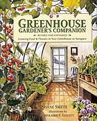 Greenhouse Gardener's Companion : Growing Food & Flowers in Your Greenhouse or Sunspace.