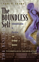 The boundless self : communication in physical and virtual spaces