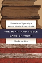 The plain and noble garb of truth : nationalism and impartiality in American historical writing, 1784-1860