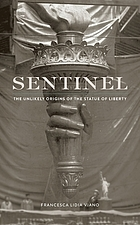 Sentinel : the unlikely origins of the Statue of Liberty