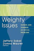 Weighty Issues : Fatness and Thinness as Social Problems