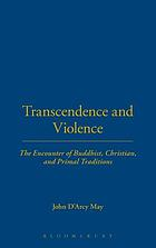 Transcendence and violence : the encounter of Buddhist, Christian, and primal traditions