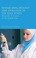Researching biology and evolution in the Gulf States : networks of science in the Middle East