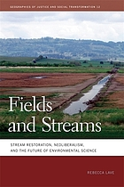 Fields and Streams : Stream Restoration, Neoliberalism, and the Future of Environmental Science.