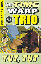 The time warp trio . No. 6 : Tut, tut
